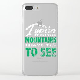 I Yearn For The Mountains I Have Yet To See Clear iPhone Case
