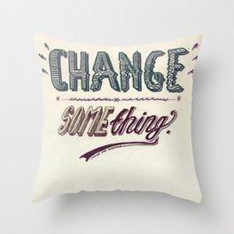 Or, stop complaining. Throw Pillow