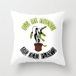 All my friends are dead plants 01 Throw Pillow