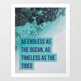 As Endless As the Ocean, As Timeless As The Tides Phrase Art Print