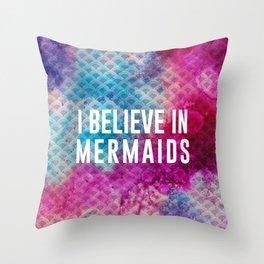 I Believe in Mermaids Throw Pillow