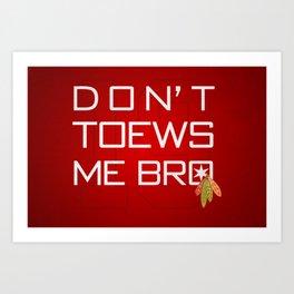 Don't Toews Me Bro Art Print
