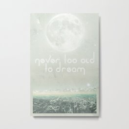 Never Too Old To Dream Metal Print