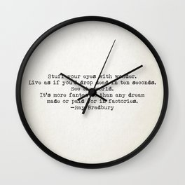 """""""Stuff your eyes with wonder. Live as if you'd drop dead in ten seconds."""" -Ray Bradbury Wall Clock"""