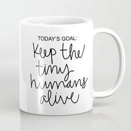 Keep The Tiny Humans Alive Coffee Mug