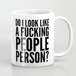 DO I LOOK LIKE A FUCKING PEOPLE PERSON? Coffee Mug