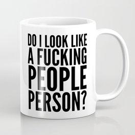 DO I LOOK LIKE A FUCKING PEOPLE PERSON? Coffee Mug