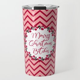 Merry Christmas Bitches, Funny Quote Travel Mug