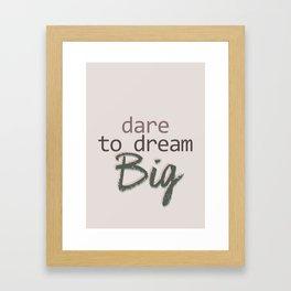Dare To Dream BIG Framed Art Print