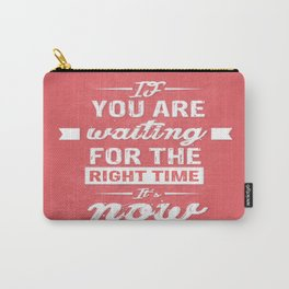 If You are waiting for the right time it's now Inspirational Typography Quote Carry-All Pouch