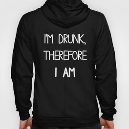 I'm drunk therefore I am Hoody