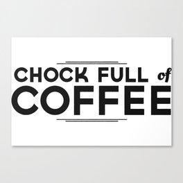Chock Full of Coffee - black Canvas Print