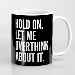 Hold On Let Me Overthink About It (Black & White) Coffee Mug