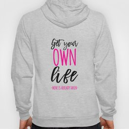 Funny neon pink black get your own life mine is already take inspirational typography Hoody