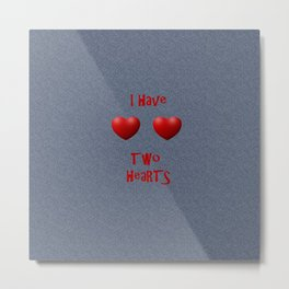 I have two hearts  Metal Print