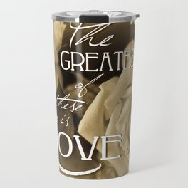 The Greatest of These is Love Travel Mug
