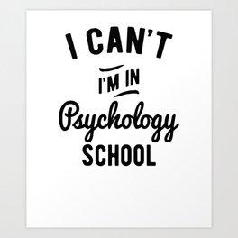 I Can't, I'm in Psychology School Art Print