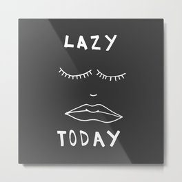 Lazy Today  Metal Print