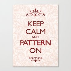Keep Calm and Pattern On Canvas Print