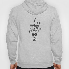 """I would prefer not to"" Hoody"