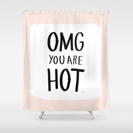 OMG you are HOT - Love Humor Hand Lettering Shower Curtain