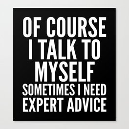 Of Course I Talk To Myself Sometimes I Need Expert Advice (Black & White) Canvas Print