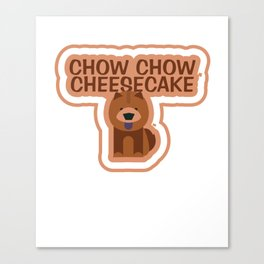 Chow-Chow Cheesecake Animal Pet Dog Lovers Canvas Print