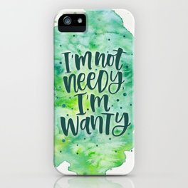 I'm not needy, I'm wanty {blue} iPhone Case
