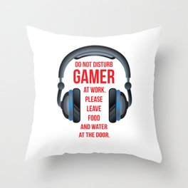 Gamer at Work Leave Food and Water at Door T-Shirt Throw Pillow