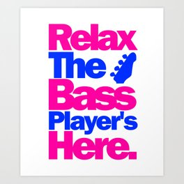 Relax The Bass Player's Here 2 Art Print