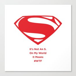 Superman : It's Not An S. On My World It Means #WTF Canvas Print