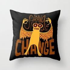 Strange Change Throw Pillow