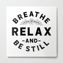 BREATHE RELAX AND BE STILL Metal Print