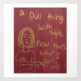 a dull thing with style Art Print