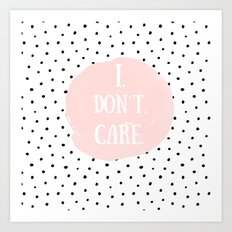I DON´T CARE! Black Polkadots on white  and pink Typography on #Society6 Art Print