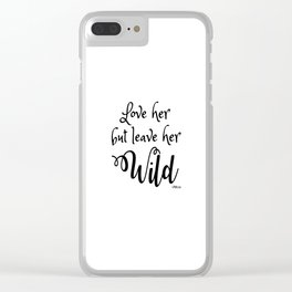 Love her but leave her Wild-Script Clear iPhone Case