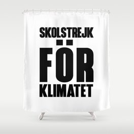 SKOLSTREJK FOR KLIMATET Shower Curtain