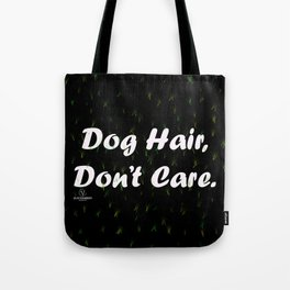 Dog Hair, Don't Care. Tote Bag