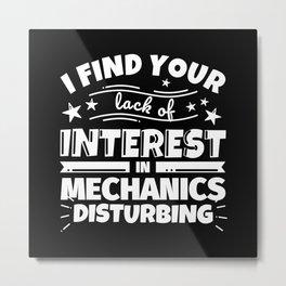 I find your lack of interest in Mechanics disturbing Metal Print