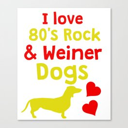 Funny & Cute Weiner Tshirt Designs I love 80s rock and weiner dogs Canvas Print