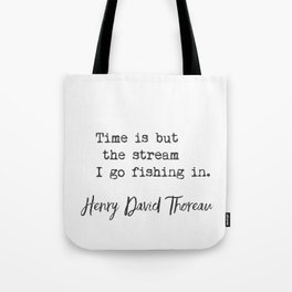 Henry David Thoreau. Time is but the stream I go fishing in. Tote Bag