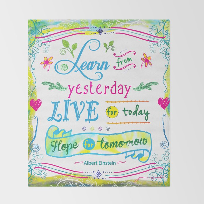 Learn from Yesterday, Live for Today by Jan Marvin Throw Blanket