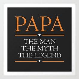 Papa - The Man The Myth The Legend Art Print