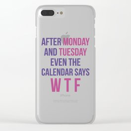After Monday and Tuesday Even The Calendar Says WTF (Ultra Violet) Clear iPhone Case