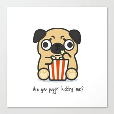 Are you Pugging kidding me? Canvas Print