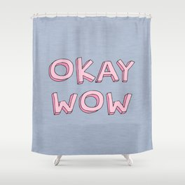 Okay wow Shower Curtain
