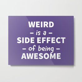 Weird is a Side Effect of Being Awesome (Ultra Violet) Metal Print
