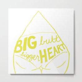 Big butt. Bigger heart. Metal Print