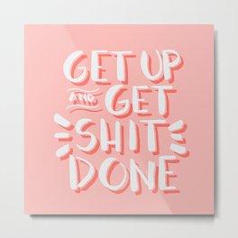 Get up & Get shit done Metal Print