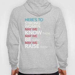 Here's to Strong Women Feminist Quote Hoody